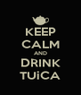 KEEP CALM AND DRINK TUiCA - Personalised Poster A4 size