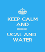 KEEP CALM AND DRINK  UCAL AND  WATER - Personalised Poster A4 size