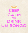 KEEP CALM AND DRINK UM BONGO - Personalised Poster A4 size