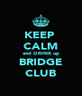KEEP  CALM and DRINK up BRIDGE CLUB - Personalised Poster A4 size