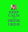 KEEP CALM AND DRINK URINE - Personalised Poster A4 size