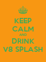 KEEP CALM AND DRINK V8 SPLASH - Personalised Poster A4 size