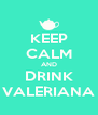 KEEP CALM AND DRINK VALERIANA - Personalised Poster A4 size