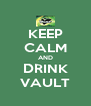 KEEP CALM AND DRINK VAULT - Personalised Poster A4 size