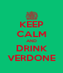 KEEP CALM AND DRINK VERDONE - Personalised Poster A4 size