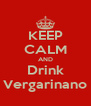 KEEP CALM AND Drink Vergarinano - Personalised Poster A4 size