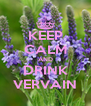 KEEP CALM AND DRINK VERVAIN - Personalised Poster A4 size