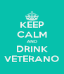 KEEP CALM AND DRINK VETERANO - Personalised Poster A4 size