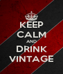 KEEP CALM AND DRINK VINTAGE - Personalised Poster A4 size