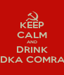 KEEP CALM AND DRINK VODKA COMRADE - Personalised Poster A4 size