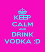KEEP CALM AND DRINK VODKA :D - Personalised Poster A4 size