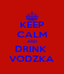 KEEP CALM AND DRINK  VODZKA - Personalised Poster A4 size