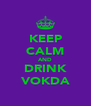 KEEP CALM AND DRINK VOKDA - Personalised Poster A4 size