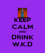 KEEP CALM AND DRINK W.K.D - Personalised Poster A4 size