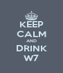 KEEP CALM AND DRINK W7 - Personalised Poster A4 size