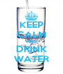 KEEP CALM AND DRINK WATER - Personalised Poster A4 size