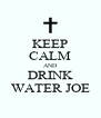KEEP CALM AND DRINK WATER JOE - Personalised Poster A4 size