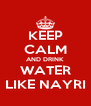 KEEP CALM AND DRINK WATER LIKE NAYRI - Personalised Poster A4 size