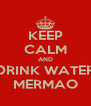 KEEP CALM AND DRINK WATER MERMAO - Personalised Poster A4 size