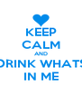 KEEP CALM AND DRINK WHATS IN ME - Personalised Poster A4 size