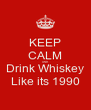 KEEP CALM AND Drink Whiskey Like its 1990 - Personalised Poster A4 size