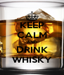KEEP CALM AND DRINK WHISKY - Personalised Poster A4 size