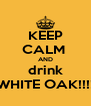 KEEP CALM  AND drink WHITE OAK!!!! - Personalised Poster A4 size