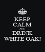 KEEP CALM AND DRINK WHITE OAK! - Personalised Poster A4 size