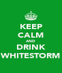 KEEP CALM AND DRINK WHITESTORM - Personalised Poster A4 size