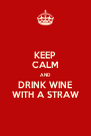 KEEP CALM AND DRINK WINE WITH A STRAW - Personalised Poster A4 size