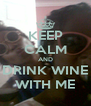 KEEP CALM AND DRINK WINE WITH ME - Personalised Poster A4 size