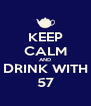 KEEP CALM AND DRINK WITH 57 - Personalised Poster A4 size