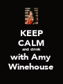 KEEP CALM and drink with Amy Winehouse - Personalised Poster A4 size