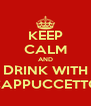 KEEP CALM AND DRINK WITH CAPPUCCETTO - Personalised Poster A4 size