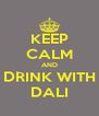 KEEP CALM AND DRINK WITH DALI - Personalised Poster A4 size