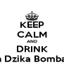 KEEP CALM AND DRINK with Dzika Bomba <3 - Personalised Poster A4 size