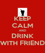 KEEP CALM AND DRINK WITH FRIEND - Personalised Poster A4 size