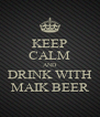 KEEP CALM AND DRINK WITH MAIK BEER - Personalised Poster A4 size