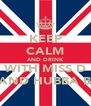 KEEP CALM AND DRINK WITH MISS D AND HUBBA B - Personalised Poster A4 size