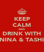 KEEP CALM AND DRINK WITH NINA & TASHI - Personalised Poster A4 size