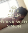KEEP CALM AND DRINK WITH SIMON - Personalised Poster A4 size