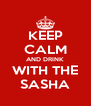 KEEP CALM AND DRINK WITH THE SASHA - Personalised Poster A4 size