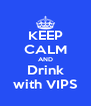 KEEP CALM AND Drink with VIPS - Personalised Poster A4 size