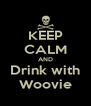 KEEP CALM AND Drink with Woovie - Personalised Poster A4 size