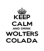 KEEP CALM AND DRINK WOLTERS COLADA - Personalised Poster A4 size