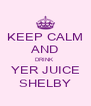 KEEP CALM AND DRINK  YER JUICE SHELBY - Personalised Poster A4 size