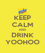 KEEP CALM AND DRINK YOOHOO - Personalised Poster A4 size