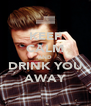 KEEP CALM AND DRINK YOU AWAY - Personalised Poster A4 size