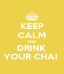 KEEP CALM AND DRINK YOUR CHAI  - Personalised Poster A4 size