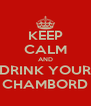 KEEP CALM AND DRINK YOUR CHAMBORD - Personalised Poster A4 size